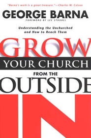 Grow Your Church from the Outside In: Understanding the Unchurched and How to Reach Them  -     By: George Barna
