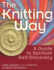 The Knitting Way: A Guide to Spiritual Self-Discovery   -     By: Linda Skolnik, Janice MacDaniels