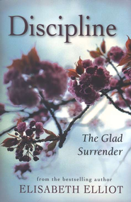 Discipline: The Glad Surrender, repackaged edition  -     By: Elisabeth Elliot