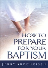 How to Prepare for Your Baptism  -              By: Jerry Brecheisen