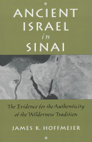 Ancient Israel In Sinai: The Evidence For The Authenticity of The Wilderness Tradition  -     By: James K. Hoffmeier