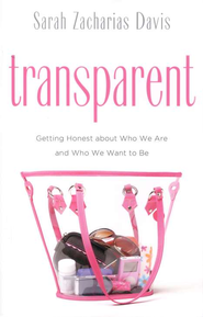 Transparent: Getting Honest about Who We Are and Who We Want  to Be  -     By: Sarah Zacharias Davis