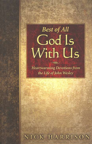 Best of All God Is With Us:  Heartwarming Devotions from the Life of John Wesley  -              By: Nick Harrison