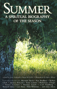 Summer: A Spiritual Biography of the Season   -     Edited By: Gary D. Schmidt, Susan M. Felch     By: Edited by Gary Schmidt & Susan M. Felch