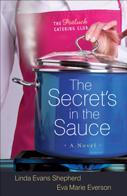 The Secret's in the Sauce, Potluck Catering Club Series #1   -              By: Linda Evans Shepherd, Eva Marie Everson