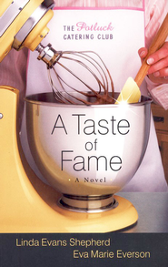 A Taste of Fame, Potluck Catering Club Series #2   -              By: Eva Marie Everson, Linda Evans Shepherd