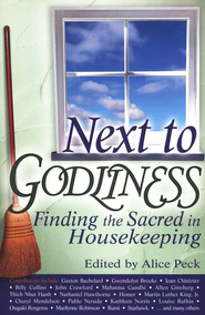 Next to Godliness: Finding the Sacred in Housekeeping  -              Edited By: Alice Peck