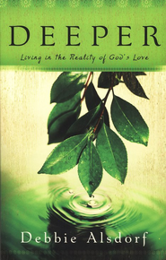 Deeper: Living in the Reality of God's Love  -     By: Debbie Alsdorf