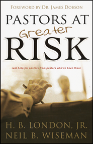 Pastors at Greater Risk  -     By: H.B. London Jr.