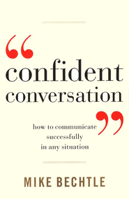 Confident Conversation: How to Communicate Successfully in Any Situation  -     By: Mike Bechtle