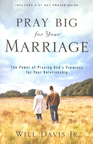 Pray Big for Your Marriage: The Power of Praying God's Promises for Your Relationship  -              By: Will Davis Jr.