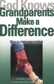 God Knows Grandparents Make a Difference; Ways to Share Your Wisdom  -     By: Priscilla Herbison, Cynthia Tambornino