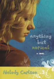 Anything but Normal  -              By: Melody Carlson