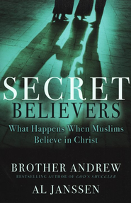 Secret Believers: What Happens When Muslims Believe in Christ  -     By: Brother Andrew, Al Janssen