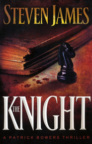 The Knight, Bowers Files Series #3   -     By: Steven James