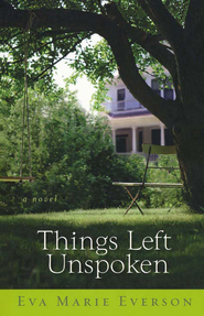 Things Left Unspoken  -     By: Eva Marie Everson