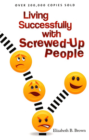 Living Successfully with Screwed-Up People, repackaged edition  -     By: Elizabeth B. Brown