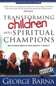 Transforming Children into Spiritual Champions   -              By: George Barna
