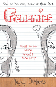 Frenemies: What to Do When Friends Turn Mean  -              By: Hayley DiMarco