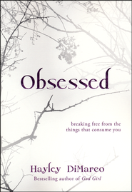 Obsessed: Breaking Free from the Things That Consume You  -              By: Hayley DiMarco
