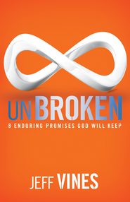 Unbroken: 8 Enduring Promises God Will Keep  -              By: Jeff Vines