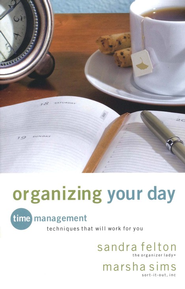 Organizing Your Day: Time Management Techniques That Will Work for You  -     By: Sandra Felton, Marsha Sims