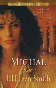 Michal, Wives of King David Series #1   -     By: Jill Eileen Smith