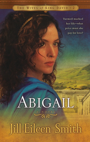 Abigail, Wives of King David Series #2   -     By: Jill Eileen Smith