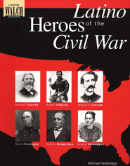 Latino Heroes of the Civil War  -     By: Mike Walbridge