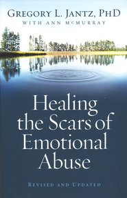 Healing the Scars of Emotional Abuse, Revised and  Updated Edition  -     By: Gregory L. Jantz, Ann McMurray