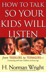 How to Talk So Your Kids Will Listen: From Toddlers to Teenagers--Connecting with Your Children at Every Age  -     By: H. Norman Wright