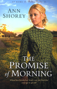 The Promise of Morning, At Home in Beldon Grove Series #2   -              By: Ann Shorey