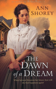 The Dawn of a Dream, At Home in Beldon Grove Series #3   -              By: Ann Shorey