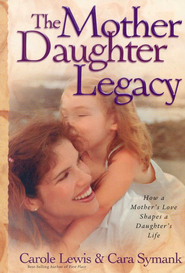 The Mother-Daughter Legacy: How a Mother's Love Shapes a Daughter's Life  -              By: Carole Lewis