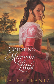 Courting Morrow Little  -              By: Laura Frantz