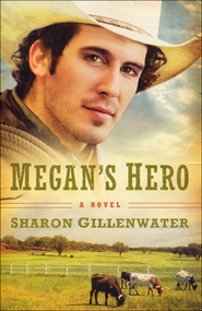 Megan's Hero, The Callahans of Texas Series #3   -     By: Sharon Gillenwater
