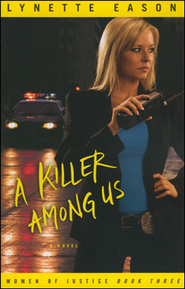 A Killer Among Us, Women of Justice Series #3   -              By: Lynette Eason