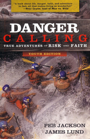 Danger Calling, Youth Edition: True Adventures of Risk and Faith  -              By: Peb Jackson, James Lund