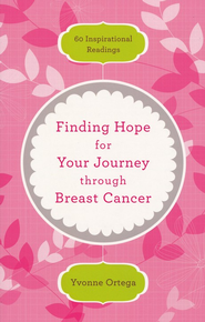 Finding Hope for Your Journey Through Breast Cancer: 60 Inspirational Readings  -              By: Yvonne Ortega