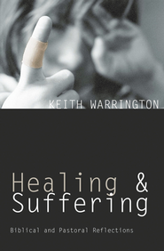 Healing and Suffering: Biblical and Pastoral Reflections  -              By: Keith Warrington
