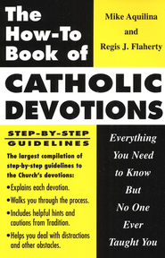 The How-To Book of Catholic Devotions               -     By: Mike Aquilina, Regis Flaherty
