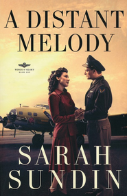 A Distant Melody, Wings of Glory Series #1   -     By: Sarah Sundin