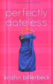 Perfectly Dateless: Universally Misunderstood Series #1  -     By: Kristin Billerbeck