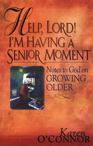Help, Lord! I'm Having a Senior Moment  -     By: Karen O'Connor