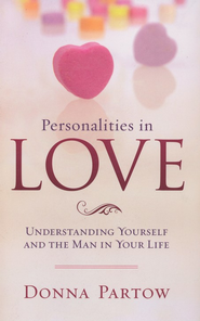 Personalities in Love: Understanding the Man in Your Life  -     By: Donna Partow