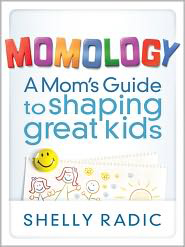Momology: A Mom's Guide to Shaping Great Kids - Slightly Imperfect  -     By: Shelly Radic