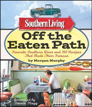 Southern Living Off the Eaten Path: Favorite Southern Dives and 150 Recipes that Made Them Famous   -              By: Morgan Murphy