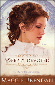 Deeply Devoted, Blue Willow Brides Series #1   -     By: Maggie Brendan