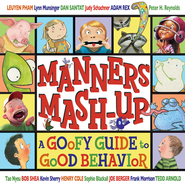 Manners Mash-Up: A Goofy Guide to Good Behavior: A Goofy Guide to Good Behavior  -              By: Joe Berger, Sophie Blackall                   Illustrated By: Tedd Arnold