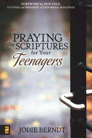 Praying the Scriptures for Your Teenager: Discover How to Pray God's Will for Their Lives  -     By: Jodie Berndt